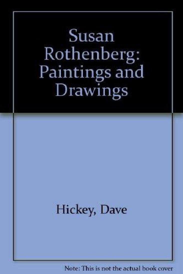 David Hickey. Susan Rothenberg. Paintings and Drawings
