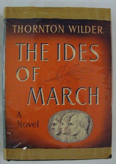 1: WILDER, THORNTON. THE IDES OF MARCH