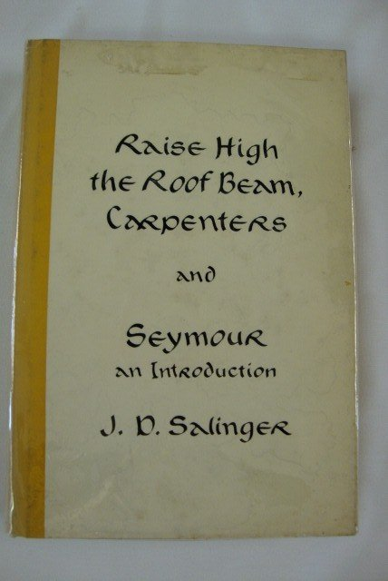 9: SALINGER, J.D. RAISE HIGH THE ROOF BEAM CARPENTERS