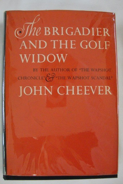 13: CHEEVER, JOHN. THE BRIGADIER AND THE  GOLF WIDOW.