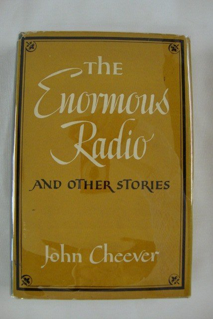 17: CHEEVER, JOHN. THE ENORMOUS RADIO AND OTHER STORIES