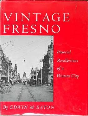 Fresno Pictorial Recollections Of A Western City Eaton