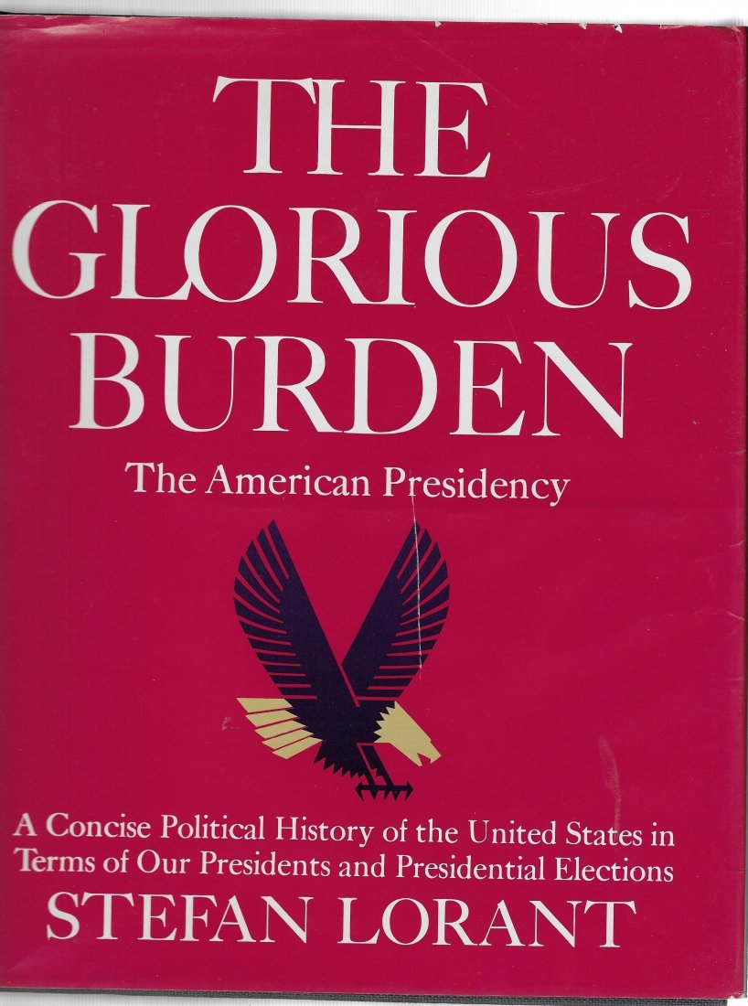The Glorious Burden: The American Presidency, S.Lorant