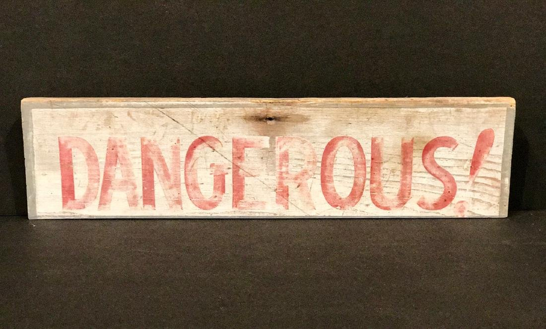 Dangerous! Wood Warning Sign, Circa 1930