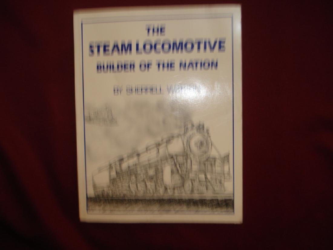 The Steam Locomotive. Builder of a Nation.