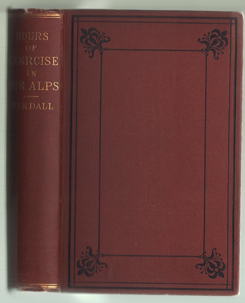 Hours of Exercise the Alps, John Tyndall 1873 First Ed