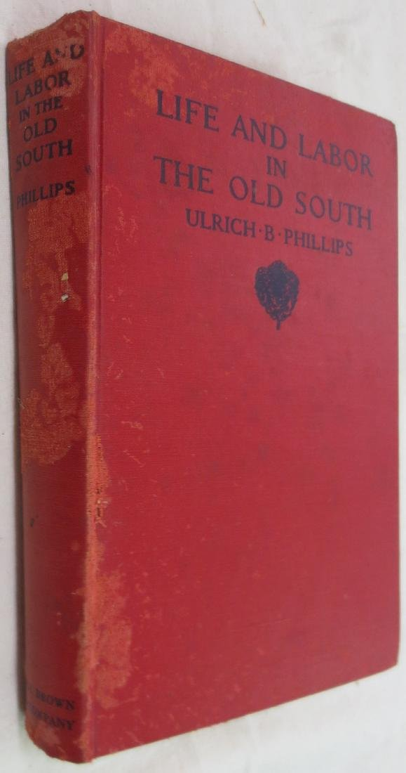 Life and Labor in the Old South Ulrich B. Phillips