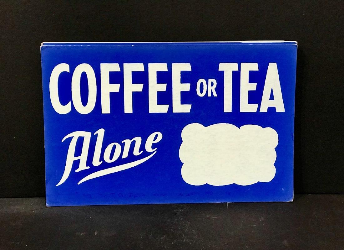 Coffee or Tea Alone Sign, C 1940