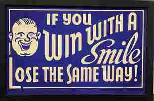 IF YOU WIN WITH A SMILE, LOSE THE SAME WAY! Sign