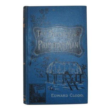 The Story of Primitive Man by Edward Clodd