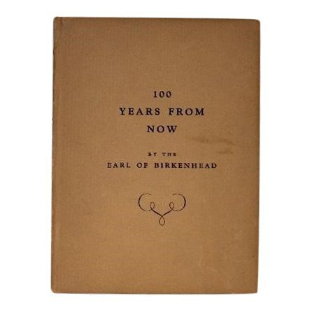 100 Years From Now by Earl of Birkenhead