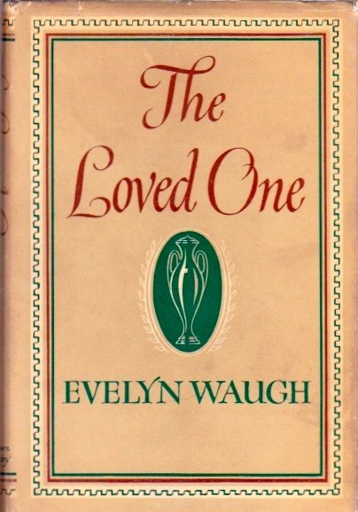The Loved One: Anglo-American Tragedy by Evelyn Waugh