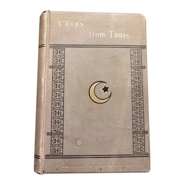 Chips from Tunis: A Glimpse of Arab Life by B. Patteson