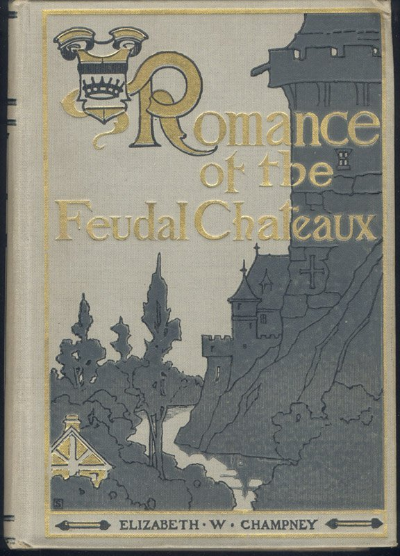 Champney: Romance of the Feudal Chateaux, 1905