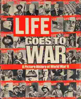 Life Goes To War: A Picture History Of World War II