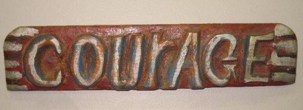 "588: CARVED SIGN BY ELIJAH PIERCE. Wooden sign ""Courage"