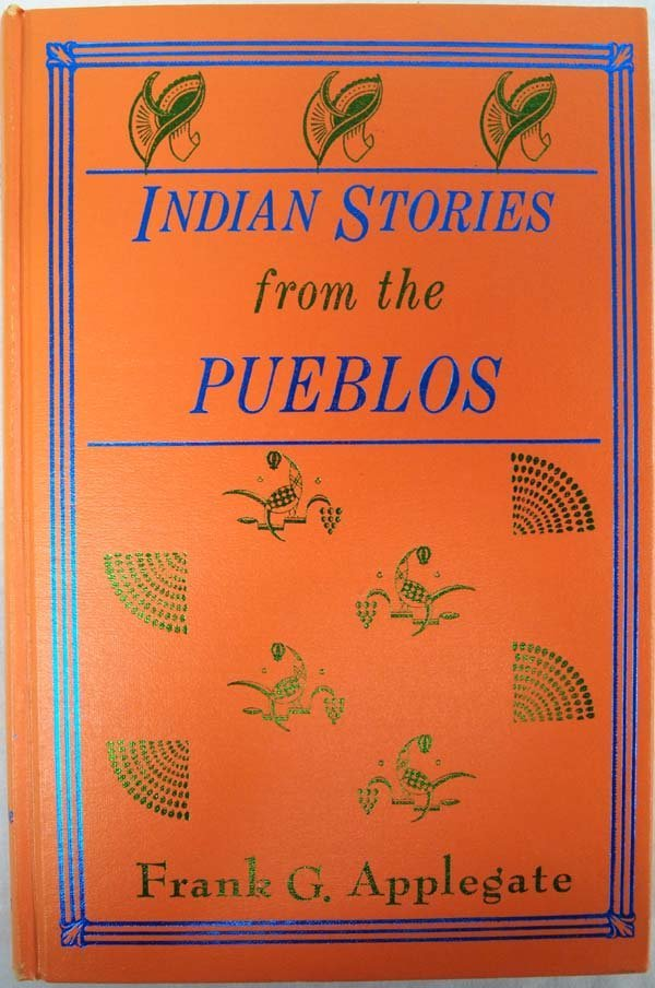 Indian Stories from the Pueblos by F G Applegate