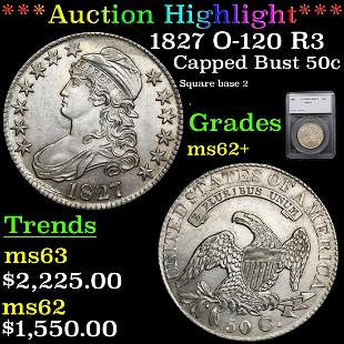*Highlight* 1827 O-120 R3 Capped Bust 50c Graded ms62+