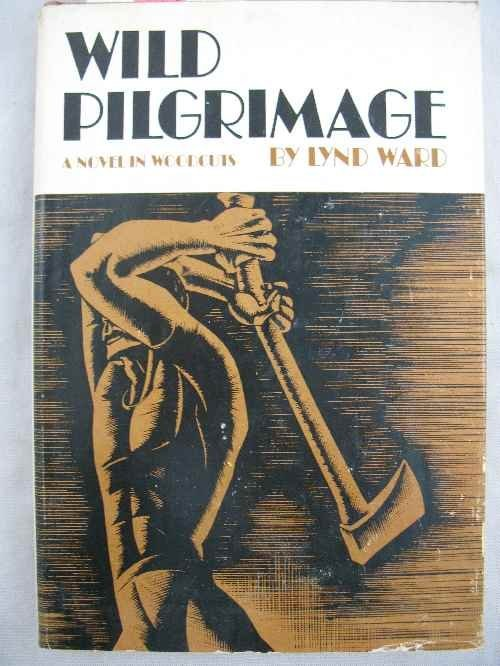 "120112: ""WILD PILGRIMAGE"" A NOVEL IN WOODCUTS FIRST PRI"