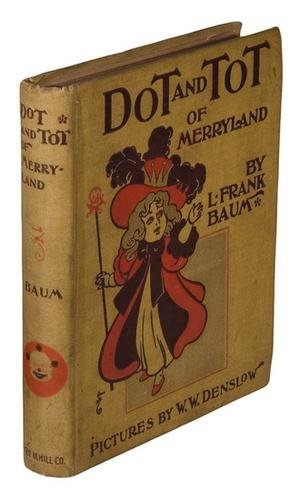 17A: Frank BAUM. Oz. Dot and Tot of Merryland. 1st ED.