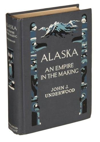 507A: ALASKA - UNDERWOOD, John J.  Alaska: An Empire in