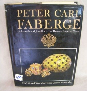 670: Peter Carl Faberge His Life & Work