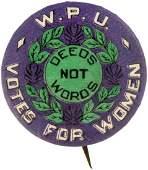 "WOMEN'S POLITICAL UNION ""DEEDS NOT WORDS VOTES FOR WOMEN"" RARE SUFFRAGE BUTTON."