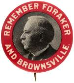 """""""REMEMBER FORAKER AND BROWNSVILLE"""" EARLY CIVIL RIGHTS BUTTON RELATED TO ROOSEVELT AND TAFT."""