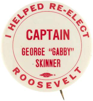 I HELPED RE-ELECT ROOSEVELT CAPTAIN GEORGE 'GABBY'