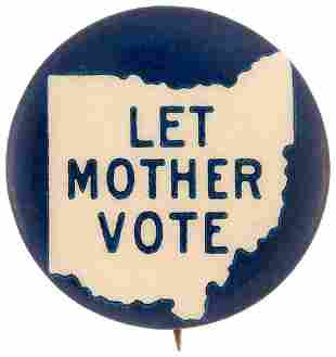 LET MOTHER VOTE OHIO WOMEN'S SUFFRAGE BUTTON.