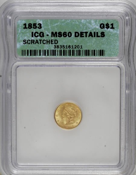 6593: 1853 G$1--Scratched--ICG. MS60 Details. NGC Censu