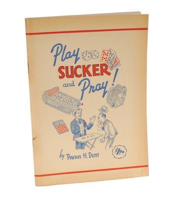17:  Paxton H. Dent, Play Sucker and Pray!, 1939