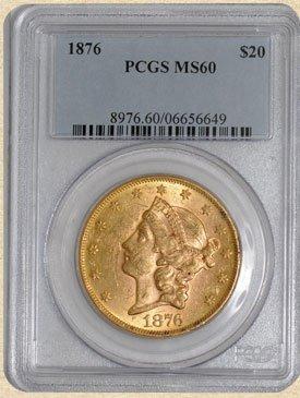 1A: Rare 1876 $20 Liberty MS60 PCGS
