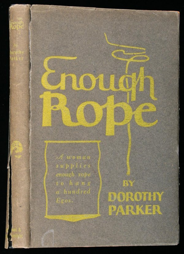 the first set of published poems enough rope by dorothy parker The guardian - back to dorothy parker showed me that it was possible to live it was a slim volume of verse called enough rope, written by dorothy parker.